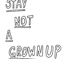 STAY NOT A GROWNUP by lipiddroplets