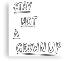STAY NOT A GROWNUP Canvas Print