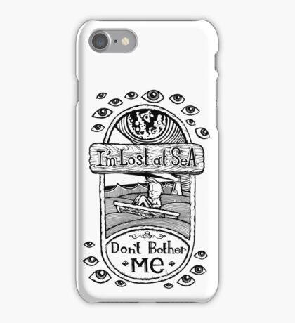 I'm Lost at Sea, Don't Bother Me  iPhone Case/Skin