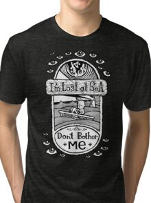 I'm Lost at Sea, Don't Bother Me  Tri-blend T-Shirt