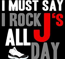 I Must Say I Rock J's All Day by tee4daily