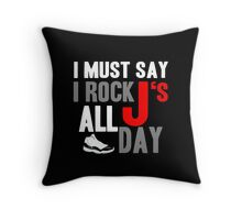 I Must Say I Rock J's All Day Throw Pillow