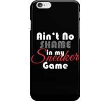 Ain't No Shame in my Sneaker Game iPhone Case/Skin