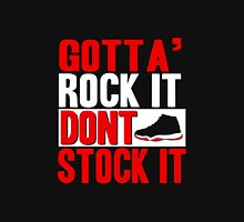 Gotta' Rock It Don't Stock It Unisex T-Shirt