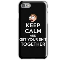 KEEP CALM AND GET YOUR SHIT TOGETHER iPhone Case/Skin