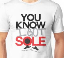 You Know I Got Sole Unisex T-Shirt