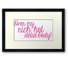 Over my rich, hot, dead body! Framed Print