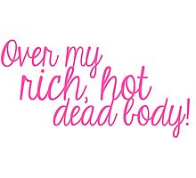 Over my rich, hot, dead body! Photographic Print