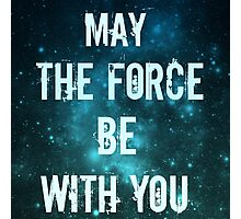 May the force be with you.  Photographic Print