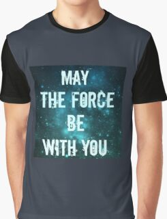 May the force be with you.  Graphic T-Shirt