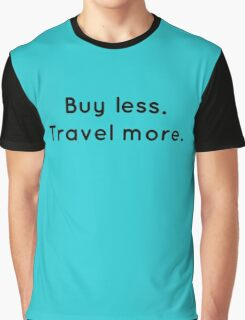 Buy Less. Travel More. Graphic T-Shirt