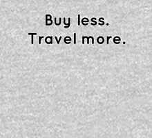 Buy Less. Travel More. Unisex T-Shirt