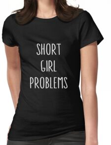 Short Girl Problems Womens Fitted T-Shirt