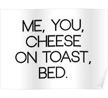 """""""Me, you, cheese on toast, bed"""" Zoella quote Poster"""