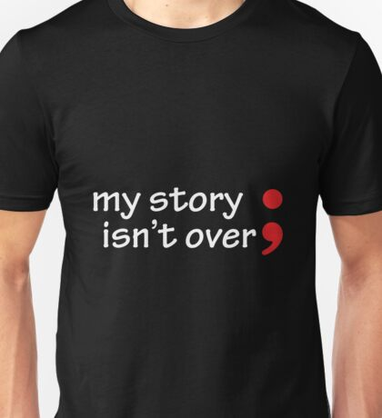 Semicolon; My Story Isn't Over Unisex T-Shirt