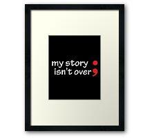 Semicolon; My Story Isn't Over Framed Print