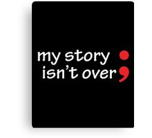 Semicolon; My Story Isn't Over Canvas Print