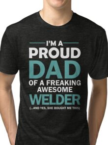 I'M A PROUD DAD OF FREAKING AWESOME WELDER Tri-blend T-Shirt