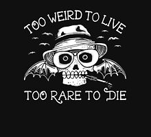 Too weird to live too rare to die shirt & hoodie Unisex T-Shirt