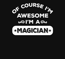 OF COURSE I'M AWESOME I'M A MAGICIAN Unisex T-Shirt