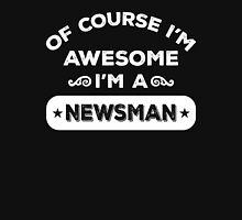 OF COURSE I'M AWESOME I'M A NEWSMAN Unisex T-Shirt