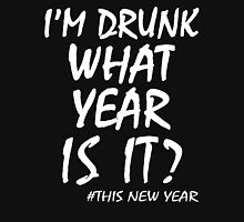 I'M DRUNK WHAT YEAR IS IT? THIS NEW YEAR Unisex T-Shirt