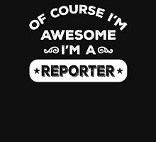 OF COURSE I'M AWESOME I'M A REPORTER Unisex T-Shirt