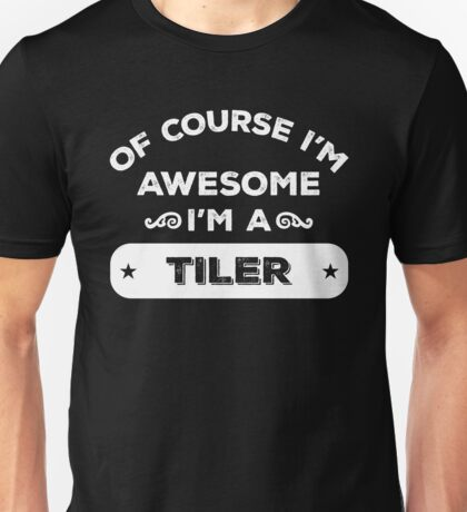 OF COURSE I'M AWESOME I'M A TILER Unisex T-Shirt