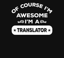 OF COURSE I'M AWESOME I'M A TRANSLATOR Unisex T-Shirt