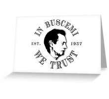 In Buscemi We Trust Greeting Card