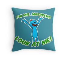 Hey I'm Mr. Meeseeks Look At Me! Throw Pillow