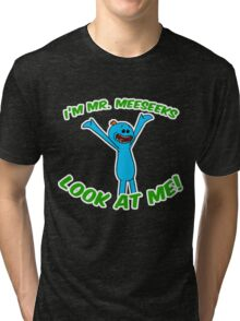 Hey I'm Mr. Meeseeks Look At Me! Tri-blend T-Shirt
