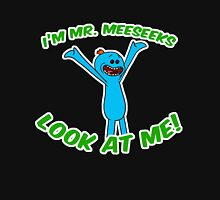 Hey I'm Mr. Meeseeks Look At Me! Unisex T-Shirt