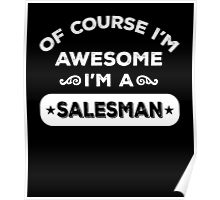 OF COURSE I'M AWESOME I'M A SALESMAN Poster