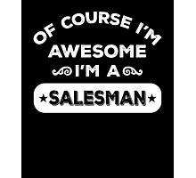 OF COURSE I'M AWESOME I'M A SALESMAN Photographic Print