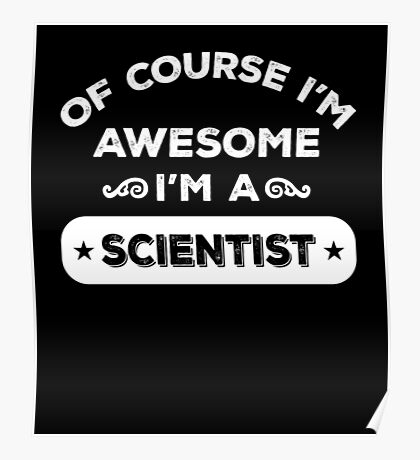 OF COURSE I'M AWESOME I'M A SCIENTIST Poster