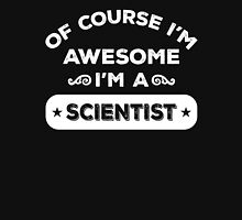 OF COURSE I'M AWESOME I'M A SCIENTIST Unisex T-Shirt