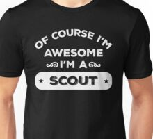 OF COURSE I'M AWESOME I'M A SCOUT Unisex T-Shirt