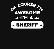 OF COURSE I'M AWESOME I'M A SHERIFF Unisex T-Shirt
