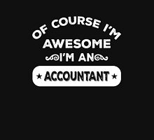 OF COURSE I'M AWESOME I'M AN ACCOUNTANT Unisex T-Shirt