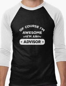 OF COURSE I'M AWESOME I'M AN ADVISOR Men's Baseball ¾ T-Shirt