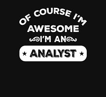 OF COURSE I'M AWESOME I'M AN ANALYST Womens Fitted T-Shirt