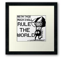 I will rule the world! Framed Print