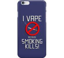 I Vape Because Smoking Kills iPhone Case/Skin