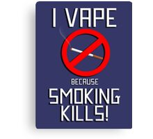 I Vape Because Smoking Kills Canvas Print
