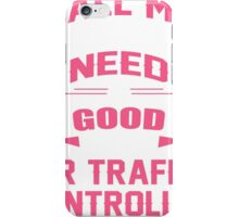 CALL ME WHEN YOU NEED A GOOD AIR TRAFFIC CONTROLLER iPhone Case/Skin