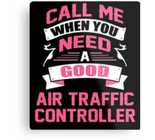 CALL ME WHEN YOU NEED A GOOD AIR TRAFFIC CONTROLLER Metal Print