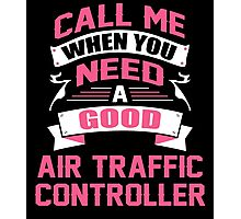 CALL ME WHEN YOU NEED A GOOD AIR TRAFFIC CONTROLLER Photographic Print