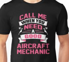 CALL ME WHEN YOU NEED A GOOD AIRCRAFT MECHANIC Unisex T-Shirt