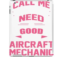 CALL ME WHEN YOU NEED A GOOD AIRCRAFT MECHANIC iPad Case/Skin